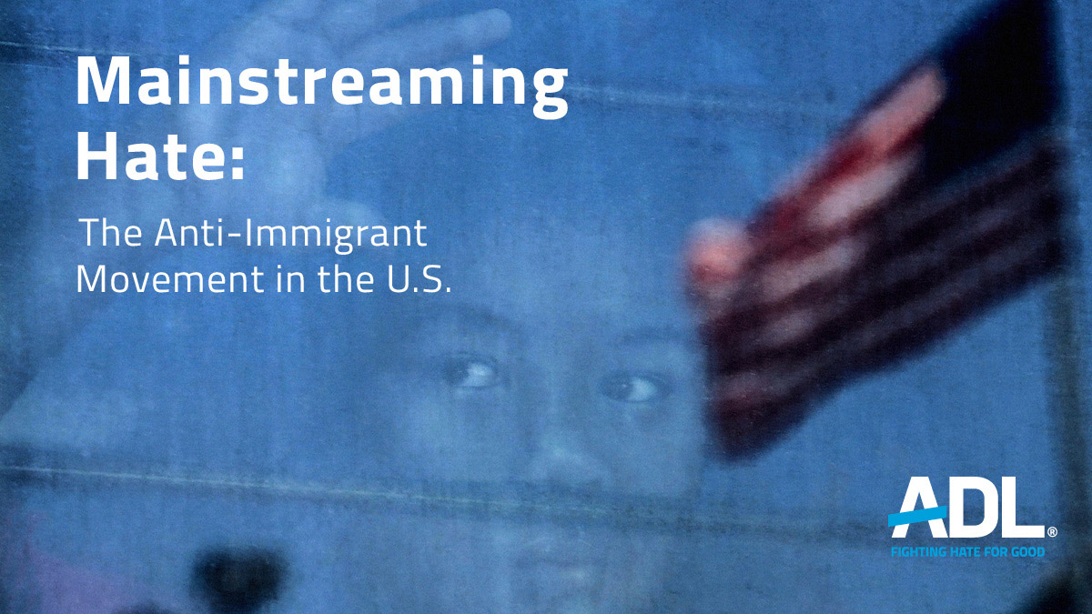 Mainstreaming Hate The Anti Immigrant Movement In The Us